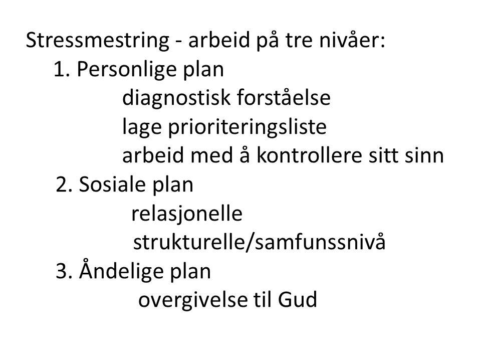 Stressmestring - arbeid på tre nivåer: 1. Personlige plan diagnostisk forståelse lage prioriteringsliste arbeid med å kontrollere sitt sinn 2. Sosiale