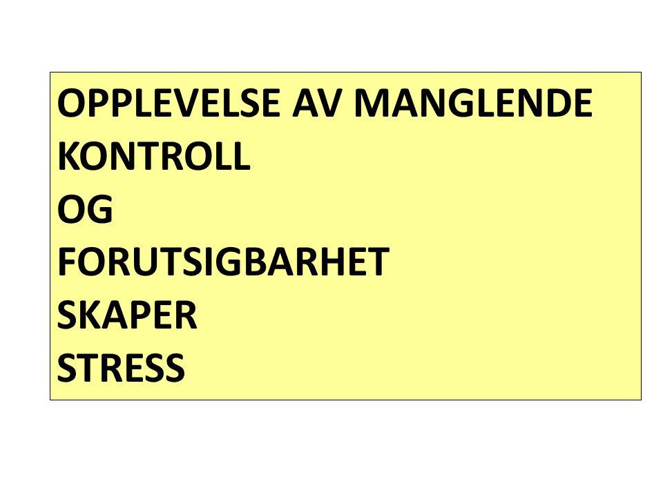 OPPLEVELSE AV MANGLENDE KONTROLL OG FORUTSIGBARHET SKAPER STRESS