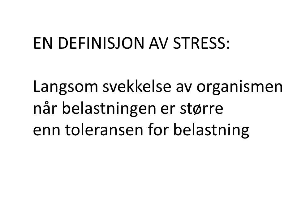 EN DEFINISJON AV STRESS: Langsom svekkelse av organismen når belastningen er større enn toleransen for belastning