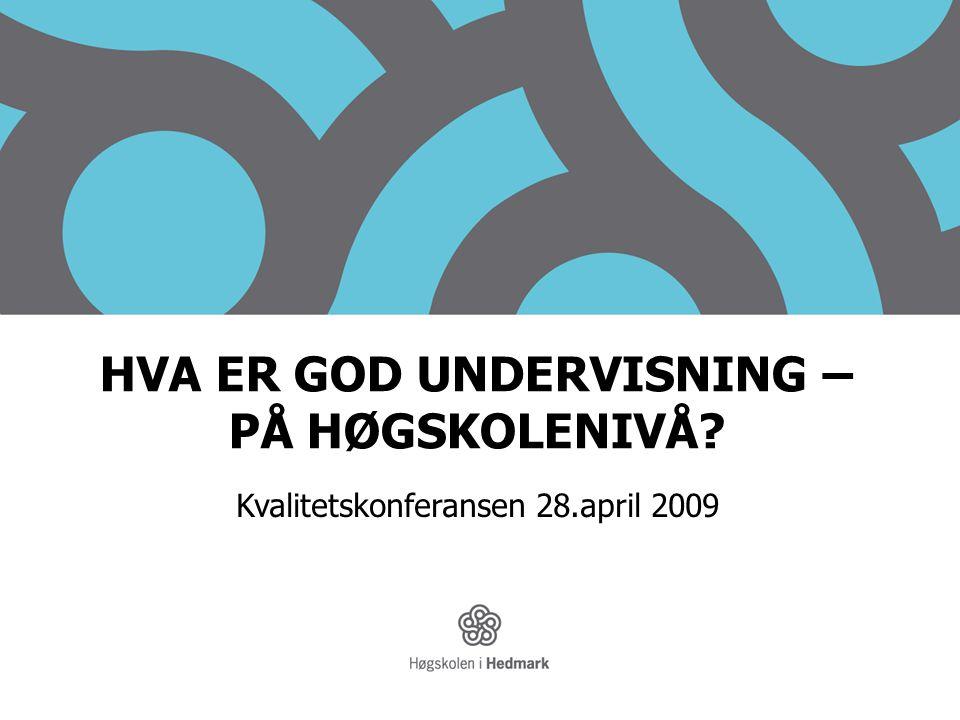 HVA ER GOD UNDERVISNING – PÅ HØGSKOLENIVÅ? Kvalitetskonferansen 28.april 2009