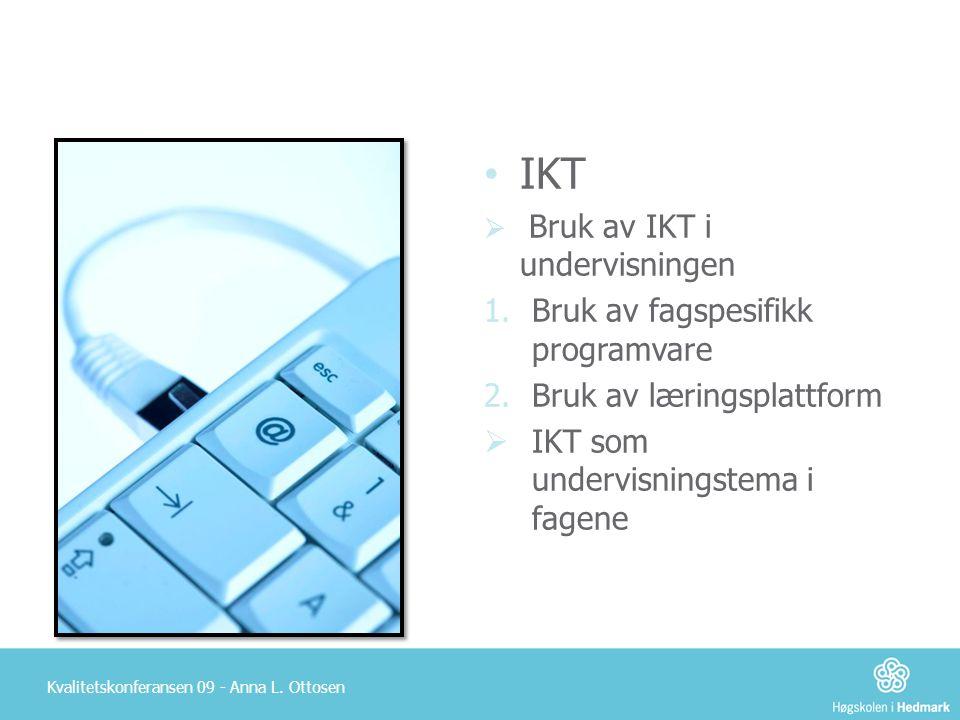 • IKT  Bruk av IKT i undervisningen 1.Bruk av fagspesifikk programvare 2.Bruk av læringsplattform  IKT som undervisningstema i fagene Kvalitetskonfe