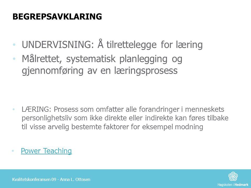 BEGREPSAVKLARING Kvalitetskonferansen 09 - Anna L. Ottosen • UNDERVISNING: Å tilrettelegge for læring • Målrettet, systematisk planlegging og gjennomf