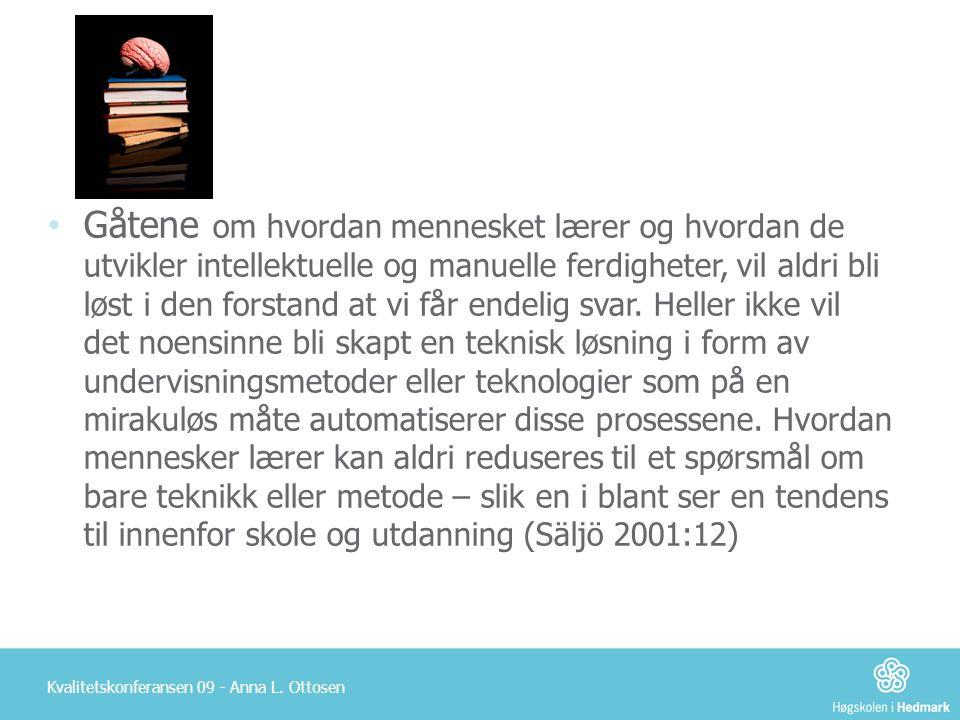 Kvalitetskonferansen 09 - Anna L. Ottosen • Gåtene om hvordan mennesket lærer og hvordan de utvikler intellektuelle og manuelle ferdigheter, vil aldri