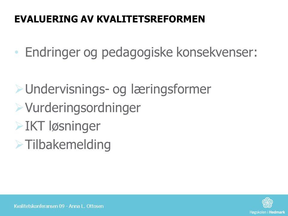 Kvalitetskonferansen 09 - Anna L. Ottosen EVALUERING AV KVALITETSREFORMEN • Endringer og pedagogiske konsekvenser:  Undervisnings- og læringsformer 