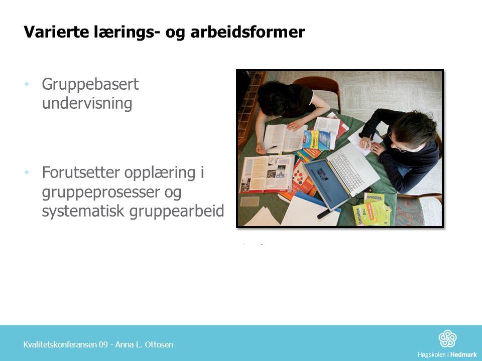 •-•- Varierte lærings- og arbeidsformer Kvalitetskonferansen 09 - Anna L. Ottosen • Gruppebasert undervisning • Forutsetter opplæring i gruppeprosesse
