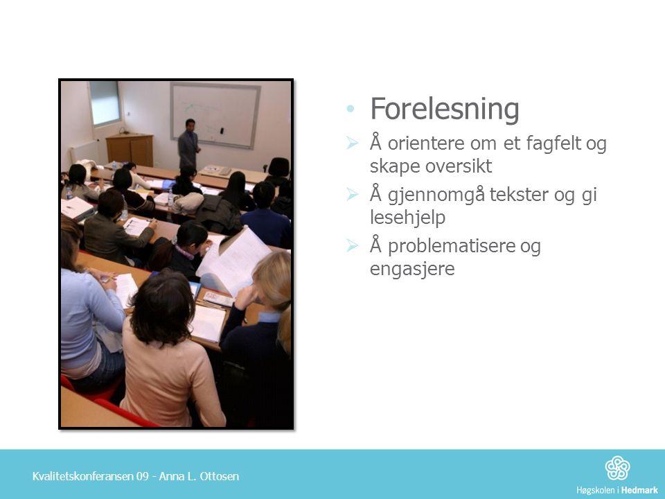 Kvalitetskonferansen 09 - Anna L. Ottosen • Forelesning  Å orientere om et fagfelt og skape oversikt  Å gjennomgå tekster og gi lesehjelp  Å proble