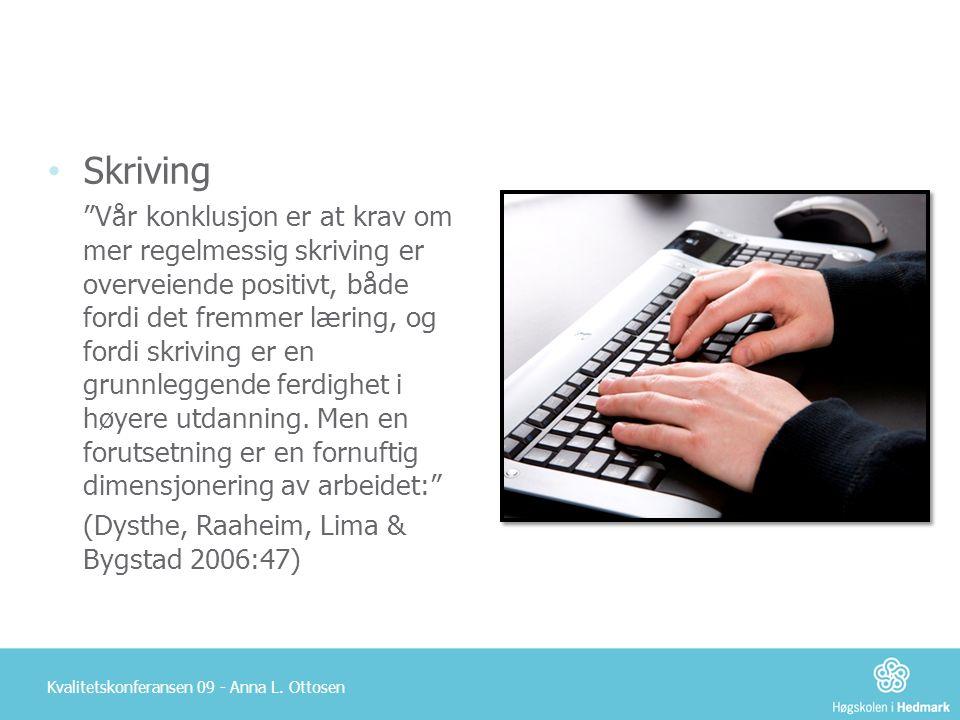 """Kvalitetskonferansen 09 - Anna L. Ottosen • Skriving """"Vår konklusjon er at krav om mer regelmessig skriving er overveiende positivt, både fordi det fr"""
