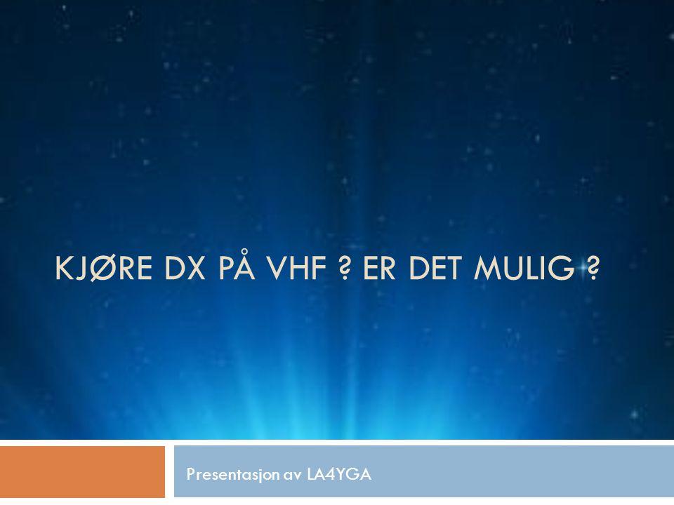 KJØRE DX PÅ VHF ? ER DET MULIG ? Presentasjon av LA4YGA