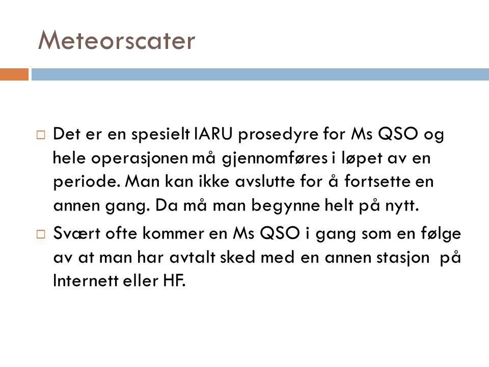Meteorscater  Det er en spesielt IARU prosedyre for Ms QSO og hele operasjonen må gjennomføres i løpet av en periode.