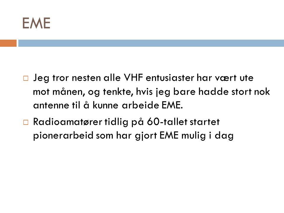 EME  Jeg tror nesten alle VHF entusiaster har vært ute mot månen, og tenkte, hvis jeg bare hadde stort nok antenne til å kunne arbeide EME.