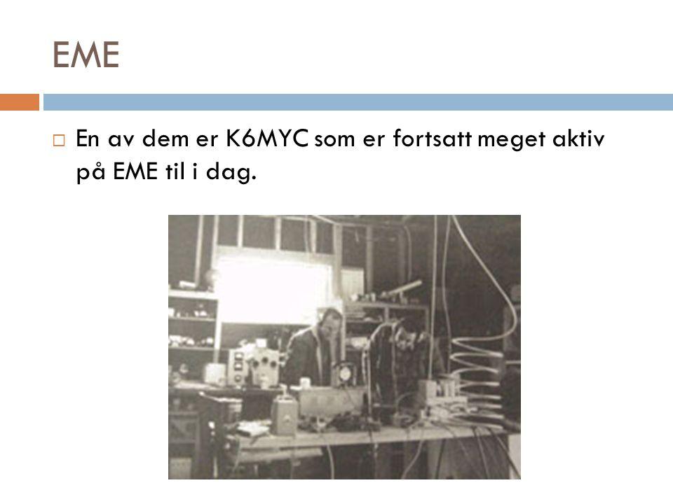 EME  En av dem er K6MYC som er fortsatt meget aktiv på EME til i dag.