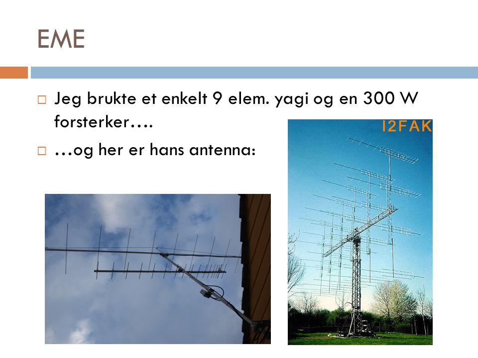 EME  Jeg brukte et enkelt 9 elem. yagi og en 300 W forsterker….  …og her er hans antenna: