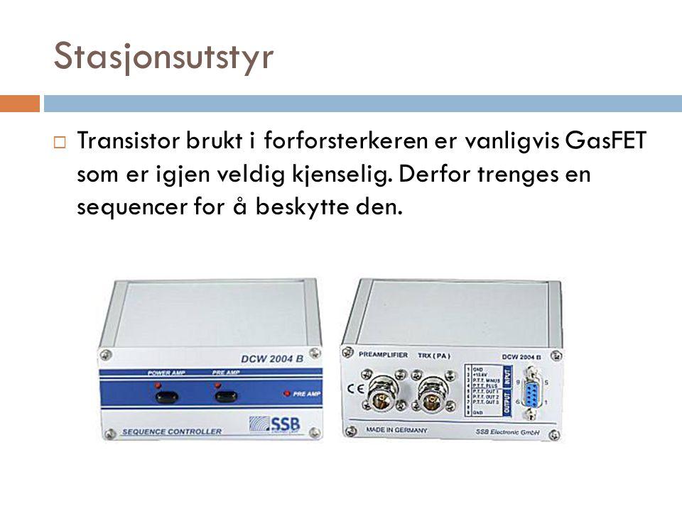 Stasjonsutstyr  Transistor brukt i forforsterkeren er vanligvis GasFET som er igjen veldig kjenselig.