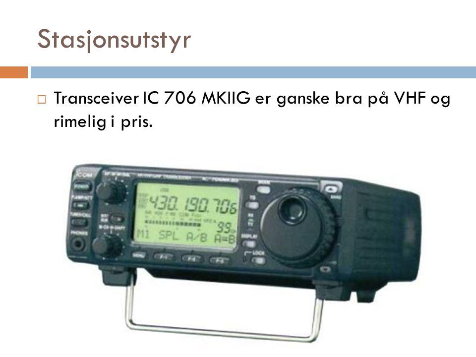 Stasjonsutstyr  Transceiver IC 706 MKIIG er ganske bra på VHF og rimelig i pris.