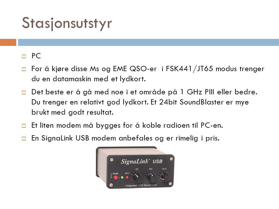 Stasjonsutstyr  PC  For å kjøre disse Ms og EME QSO-er i FSK441/JT65 modus trenger du en datamaskin med et lydkort.