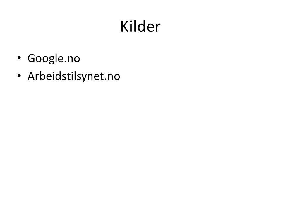 Kilder • Google.no • Arbeidstilsynet.no