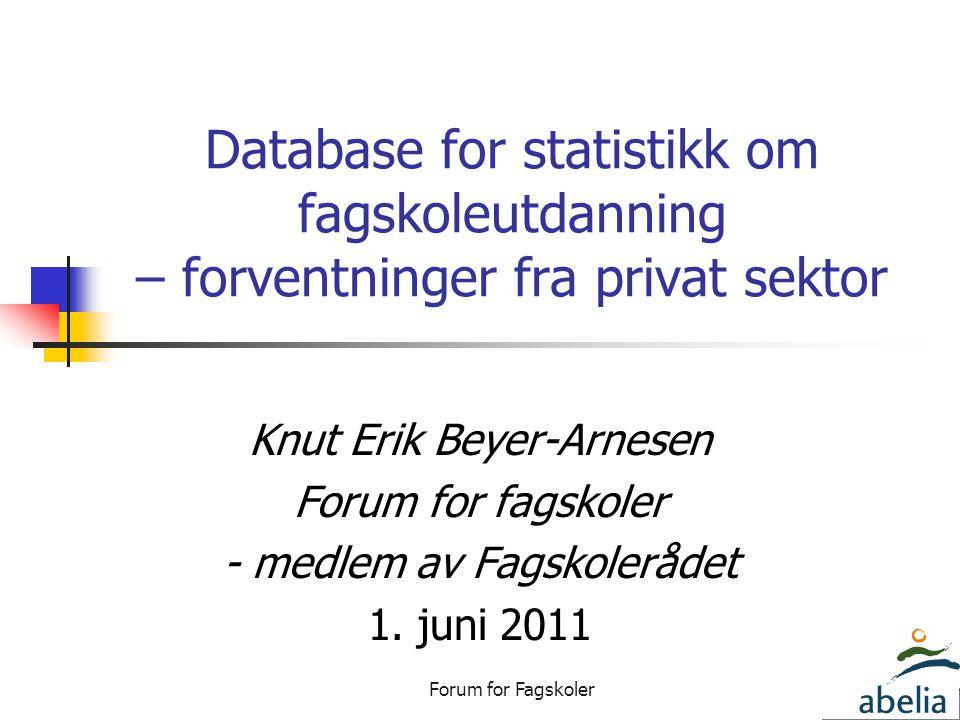 Forum for Fagskoler Database for statistikk om fagskoleutdanning – forventninger fra privat sektor Knut Erik Beyer-Arnesen Forum for fagskoler - medlem av Fagskolerådet 1.
