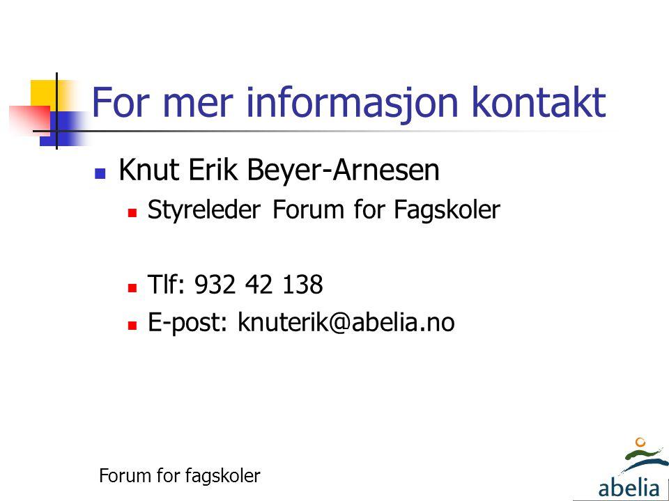 For mer informasjon kontakt  Knut Erik Beyer-Arnesen  Styreleder Forum for Fagskoler  Tlf: 932 42 138  E-post: knuterik@abelia.no