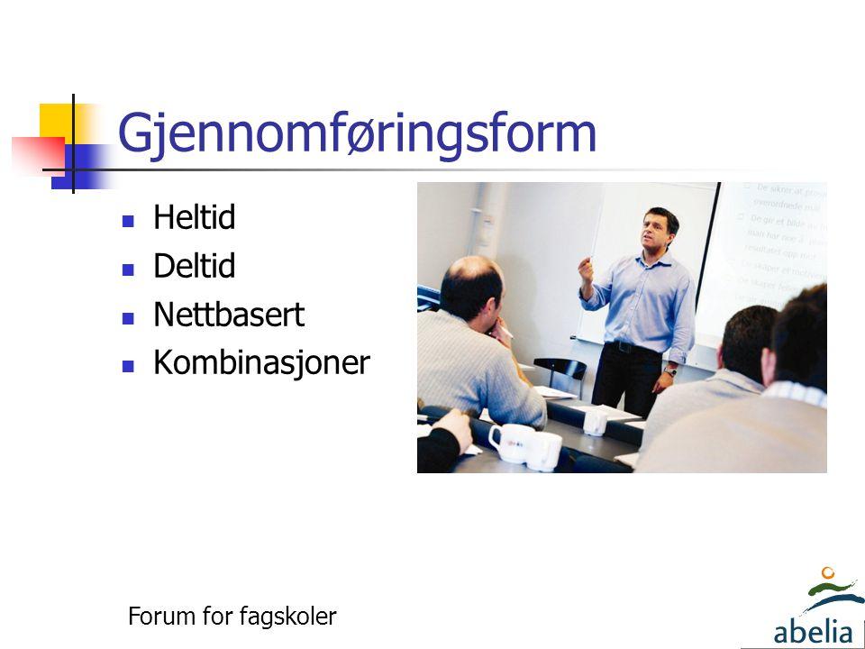Gjennomføringsform  Heltid  Deltid  Nettbasert  Kombinasjoner Forum for fagskoler