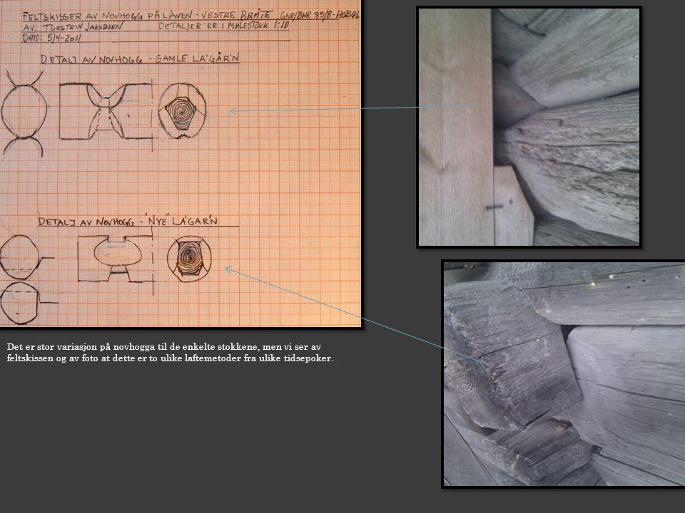 Det er stor variasjon på novhogga til de enkelte stokkene, men vi ser av feltskissen og av foto at dette er to ulike laftemetoder fra ulike tidsepoker