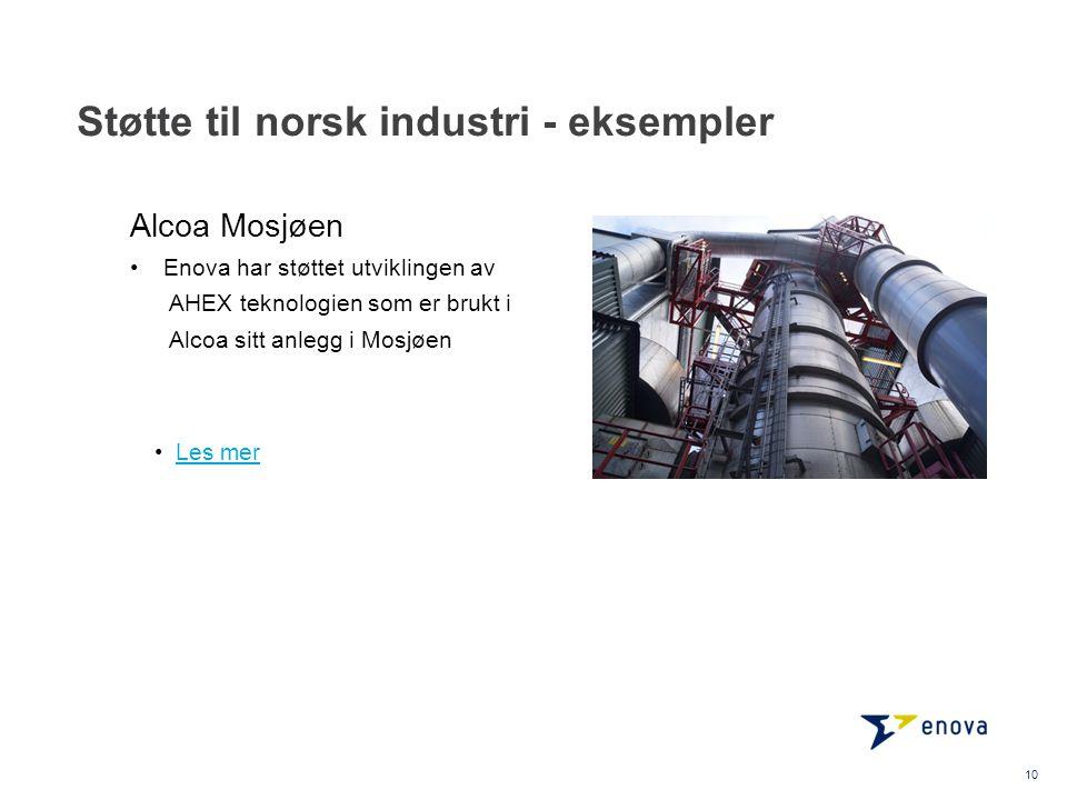 Støtte til norsk industri - eksempler 10 •Les merLes mer Alcoa Mosjøen •Enova har støttet utviklingen av AHEX teknologien som er brukt i Alcoa sitt an