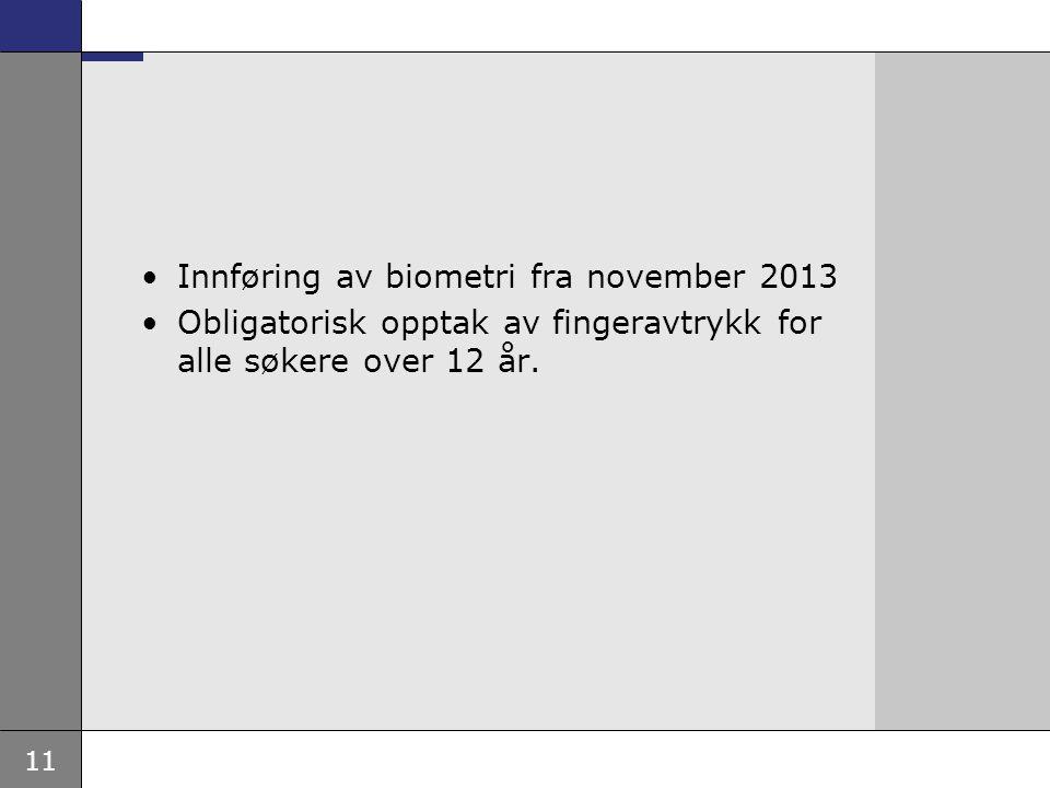 11 •Innføring av biometri fra november 2013 •Obligatorisk opptak av fingeravtrykk for alle søkere over 12 år.