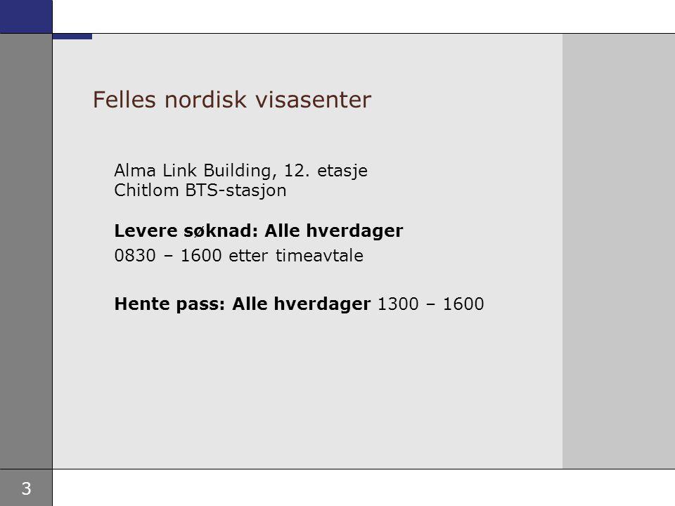 3 Felles nordisk visasenter Alma Link Building, 12. etasje Chitlom BTS-stasjon Levere søknad: Alle hverdager 0830 – 1600 etter timeavtale Hente pass:
