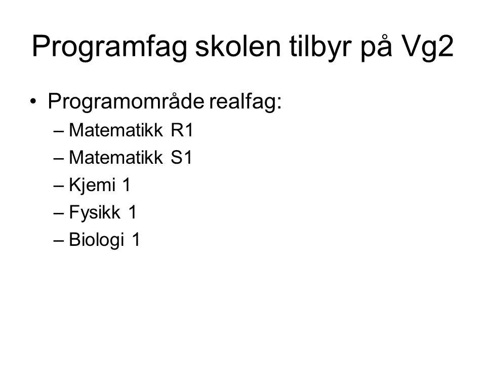 Programfag skolen tilbyr på Vg2 •Programområde realfag: –Matematikk R1 –Matematikk S1 –Kjemi 1 –Fysikk 1 –Biologi 1