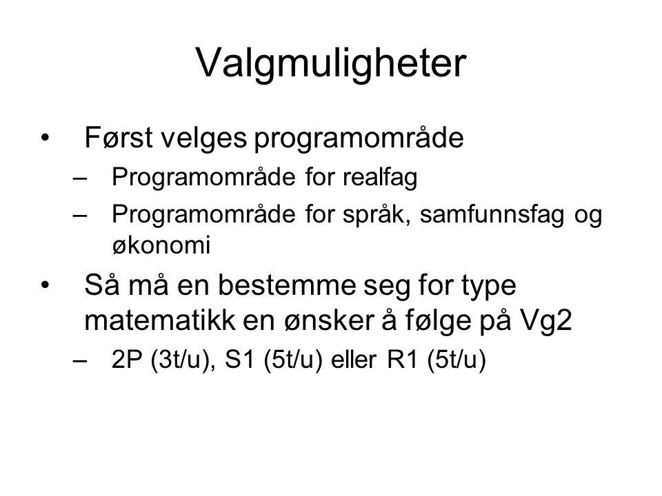 •I tillegg til valgt type matematikk må en velge: –Minst 15 timer programfag på Vg2 –Minst to programfag velges innen eget valgt programområde •To av programfagene innen eget programområde som velges på Vg2 må en fortsette med på Vg3