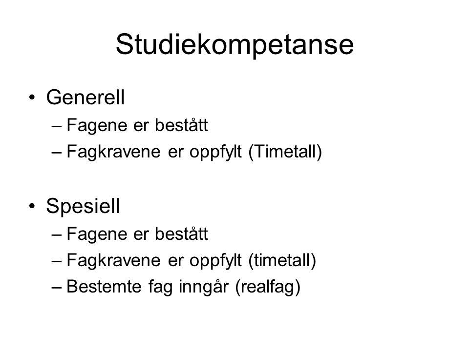 Studiekompetanse •Generell –Fagene er bestått –Fagkravene er oppfylt (Timetall) •Spesiell –Fagene er bestått –Fagkravene er oppfylt (timetall) –Bestem