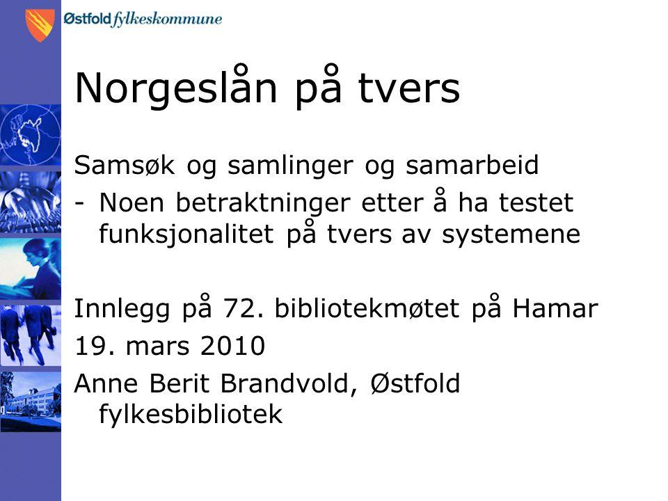 Norgeslån på tvers Samsøk og samlinger og samarbeid -Noen betraktninger etter å ha testet funksjonalitet på tvers av systemene Innlegg på 72. bibliote