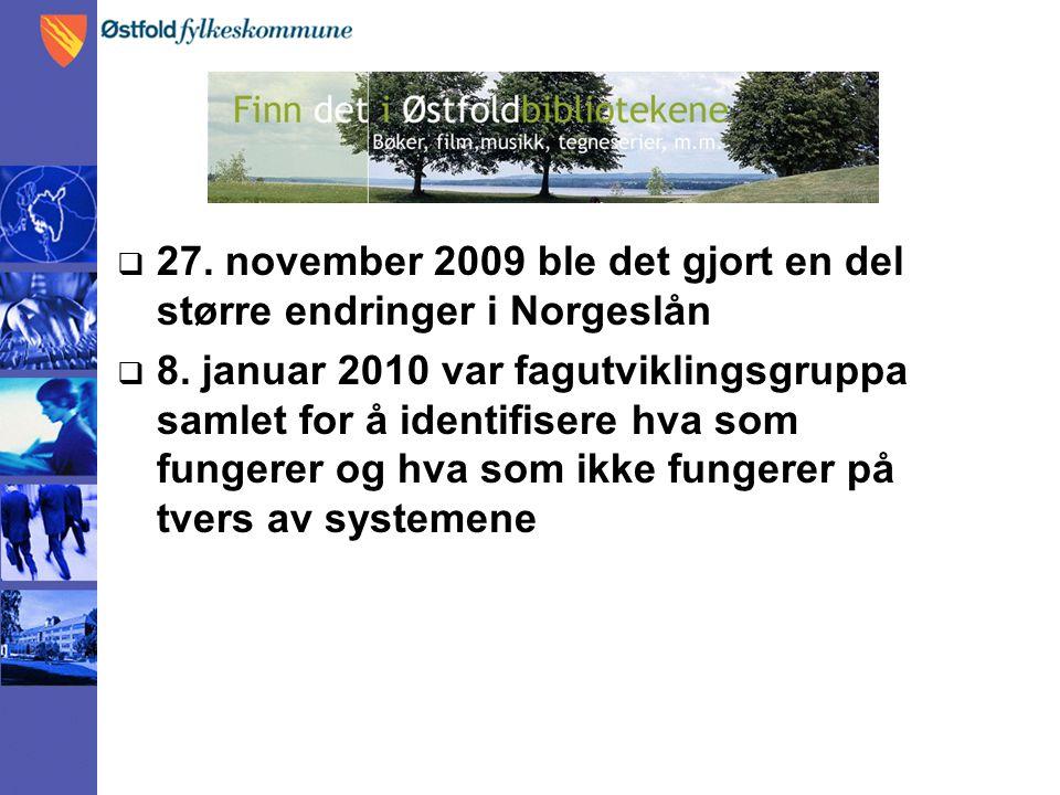  27. november 2009 ble det gjort en del større endringer i Norgeslån  8. januar 2010 var fagutviklingsgruppa samlet for å identifisere hva som funge