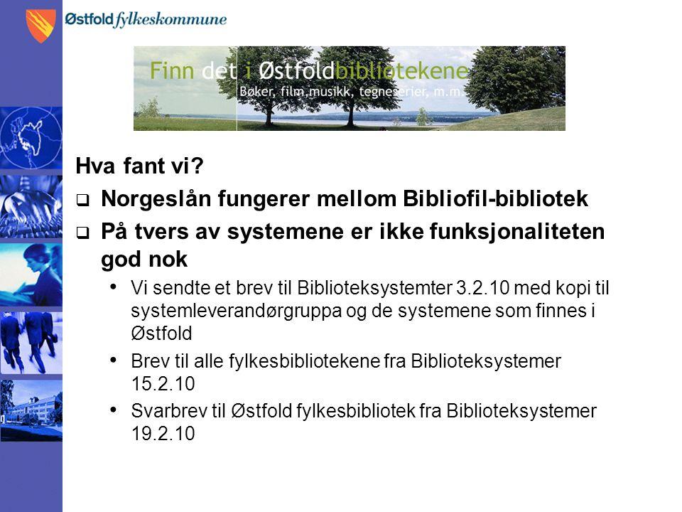 Bibliotek innen regionen blir prioritert  I Østfold faller ofte Fredrikstad og Hvaler ut (Tidemann), og tidvis også Sarpsborg (Mikromarc).