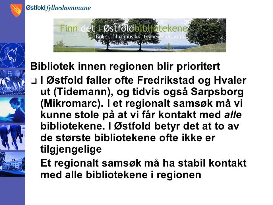 Bibliotek innen regionen blir prioritert  I Østfold faller ofte Fredrikstad og Hvaler ut (Tidemann), og tidvis også Sarpsborg (Mikromarc). I et regio