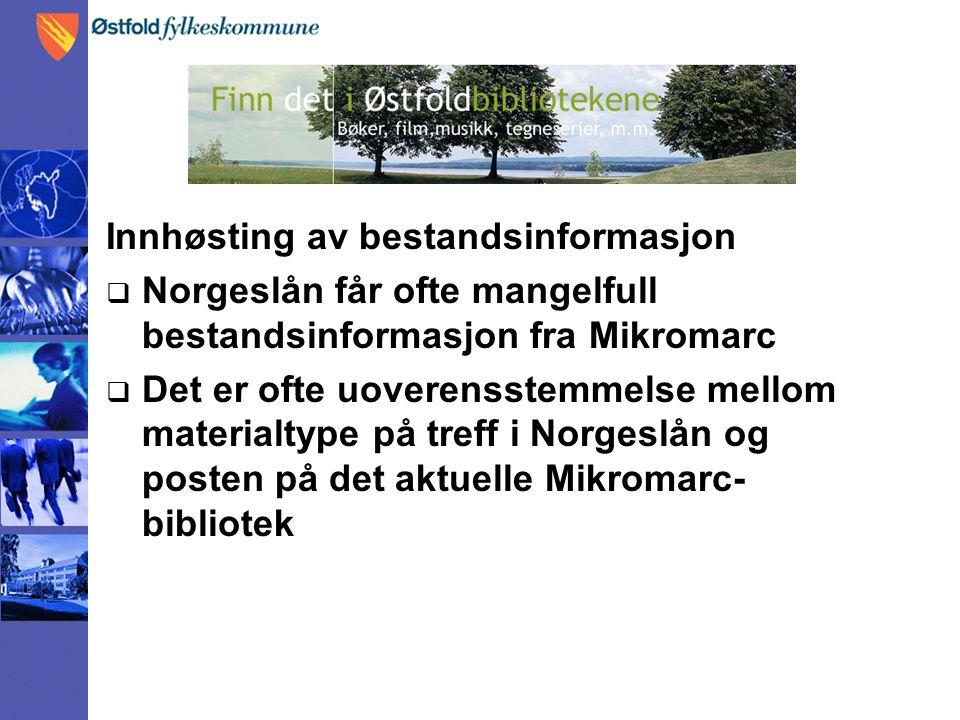 Innhøsting av bestandsinformasjon  Norgeslån får ofte mangelfull bestandsinformasjon fra Mikromarc  Det er ofte uoverensstemmelse mellom materialtyp