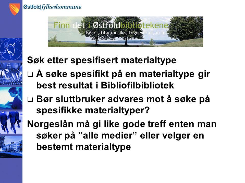 Søk etter spesifisert materialtype  Å søke spesifikt på en materialtype gir best resultat i Bibliofilbibliotek  Bør sluttbruker advares mot å søke p