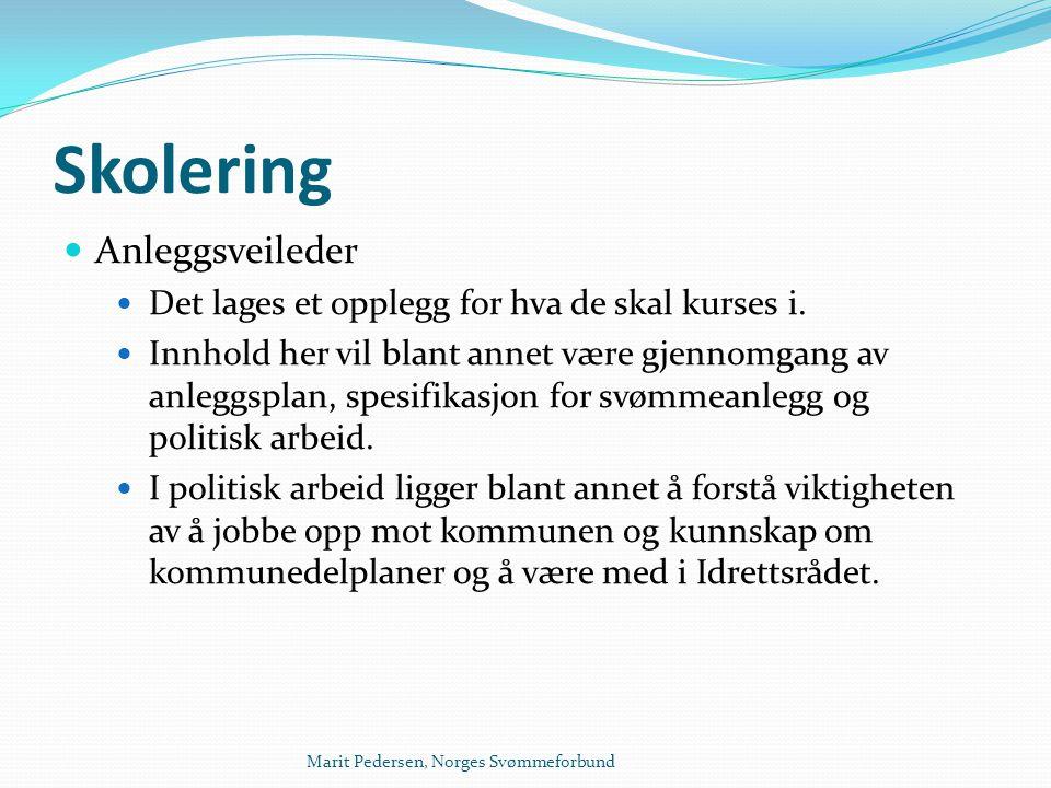 Marit Pedersen, Norges Svømmeforbund Skolering  Anleggsveileder  Det lages et opplegg for hva de skal kurses i.  Innhold her vil blant annet være g