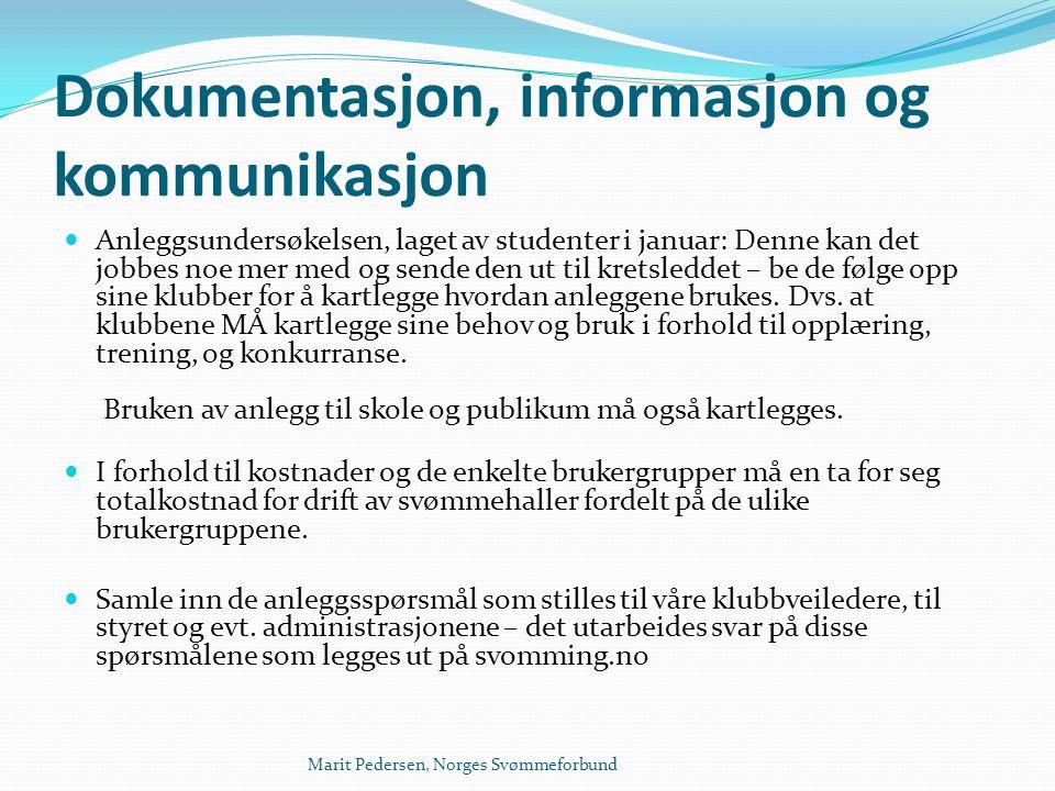 Marit Pedersen, Norges Svømmeforbund Dokumentasjon, informasjon og kommunikasjon  Det lages en kortfattet brosjyre med argumenter for hvorfor vi trenger svømmeanlegg.