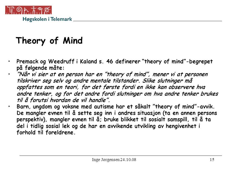 Inge Jørgensen 24.10.0815 Theory of Mind •Premack og Weedruff i Kaland s.