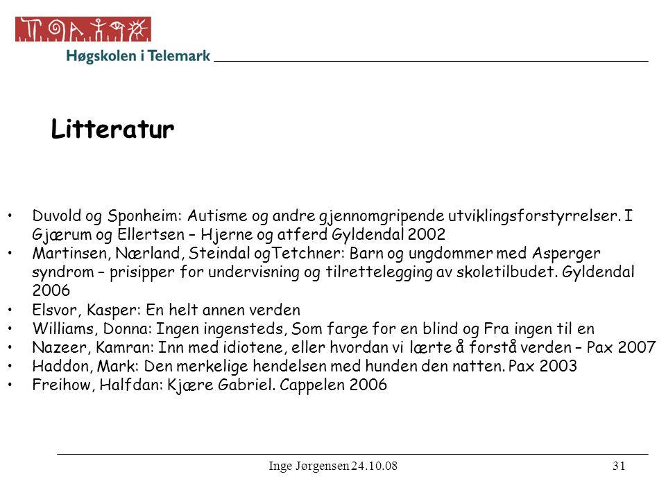Inge Jørgensen 24.10.0831 Litteratur •Duvold og Sponheim: Autisme og andre gjennomgripende utviklingsforstyrrelser.