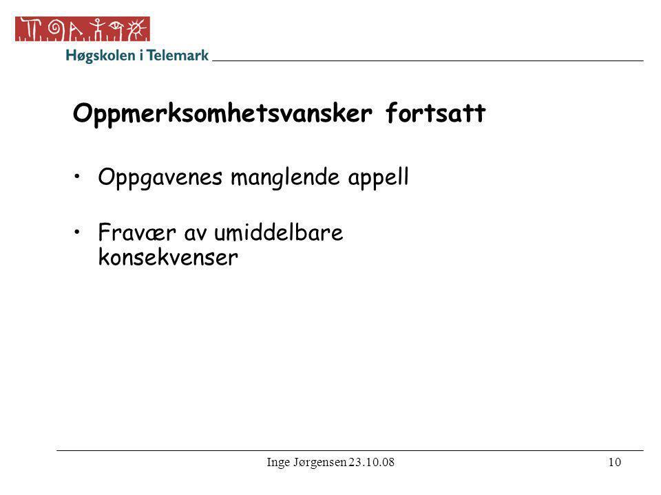 Inge Jørgensen 23.10.0810 Oppmerksomhetsvansker fortsatt •Oppgavenes manglende appell •Fravær av umiddelbare konsekvenser