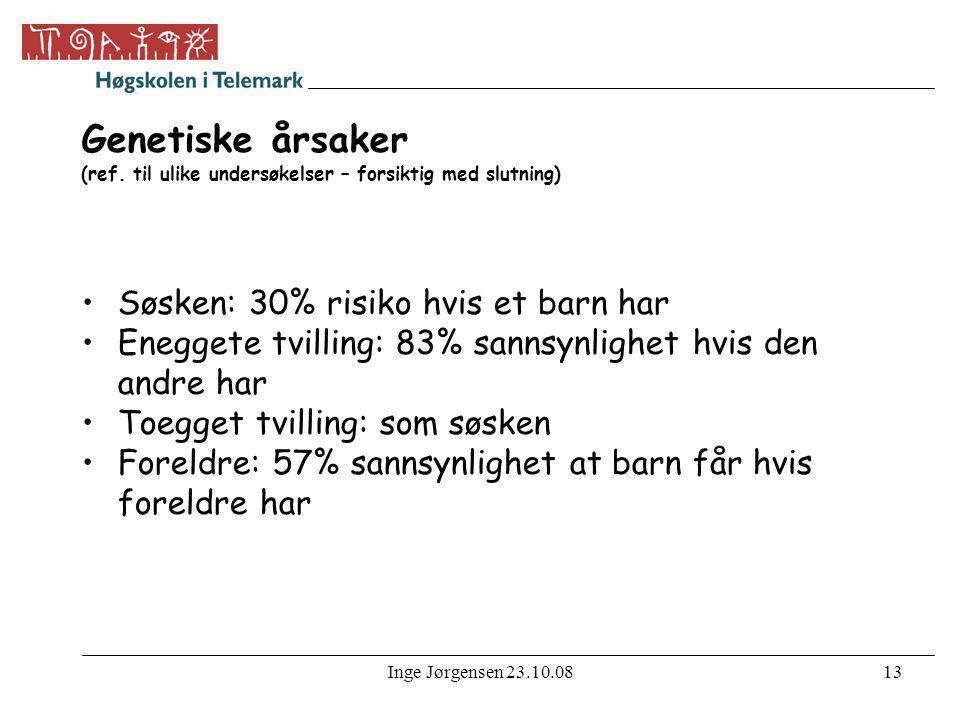 Inge Jørgensen 23.10.0813 Genetiske årsaker (ref. til ulike undersøkelser – forsiktig med slutning) •Søsken: 30% risiko hvis et barn har •Eneggete tvi