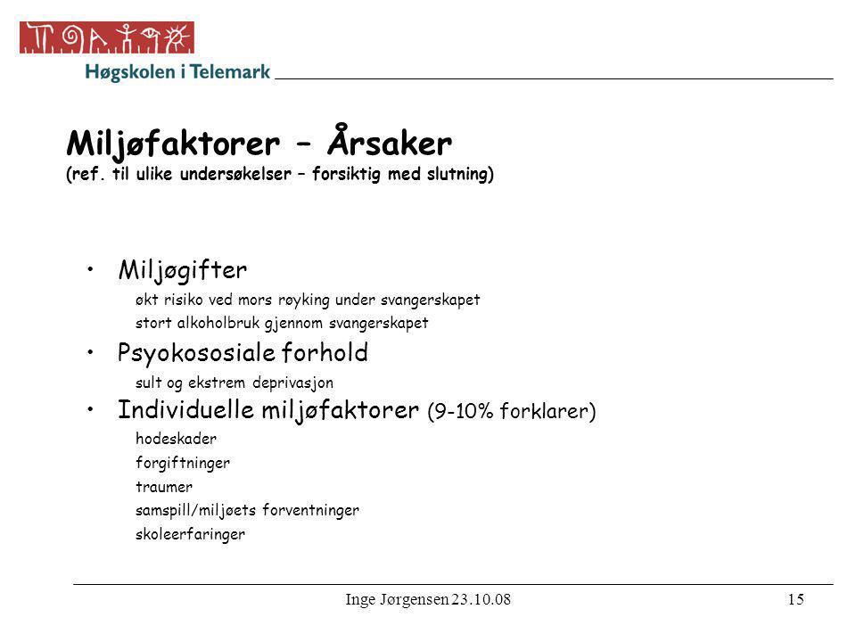 Inge Jørgensen 23.10.0815 Miljøfaktorer – Årsaker (ref. til ulike undersøkelser – forsiktig med slutning) •Miljøgifter økt risiko ved mors røyking und