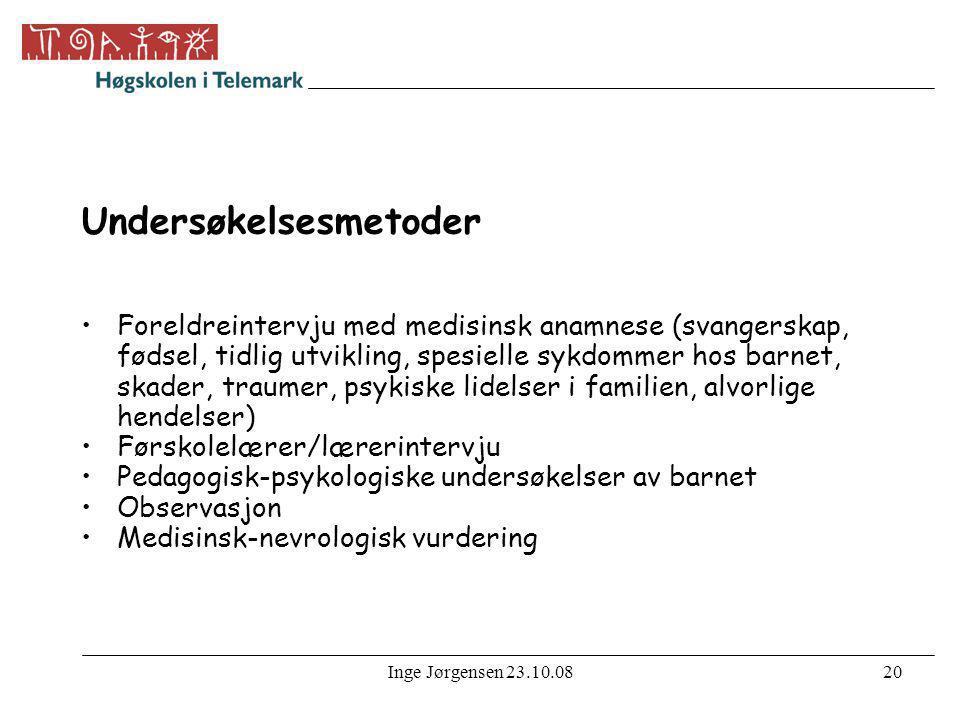 Inge Jørgensen 23.10.0820 Undersøkelsesmetoder •Foreldreintervju med medisinsk anamnese (svangerskap, fødsel, tidlig utvikling, spesielle sykdommer ho