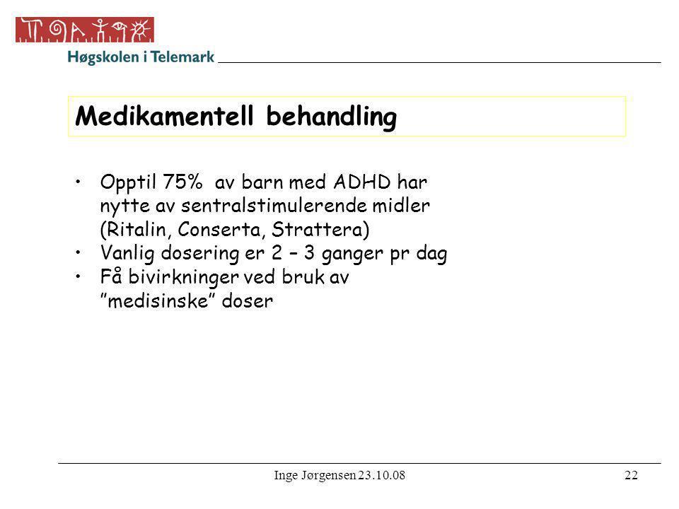 Inge Jørgensen 23.10.0822 Medikamentell behandling •Opptil 75% av barn med ADHD har nytte av sentralstimulerende midler (Ritalin, Conserta, Strattera)