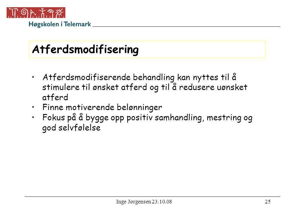 Inge Jørgensen 23.10.0825 Atferdsmodifisering •Atferdsmodifiserende behandling kan nyttes til å stimulere til ønsket atferd og til å redusere uønsket