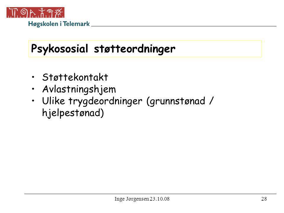 Inge Jørgensen 23.10.0828 Psykososial støtteordninger •Støttekontakt •Avlastningshjem •Ulike trygdeordninger (grunnstønad / hjelpestønad)