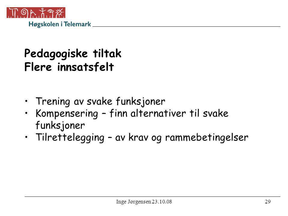 Inge Jørgensen 23.10.0829 Pedagogiske tiltak Flere innsatsfelt •Trening av svake funksjoner •Kompensering – finn alternativer til svake funksjoner •Ti