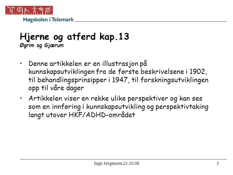 Inge Jørgensen 23.10.083 Hjerne og atferd kap.13 Øgrim og Gjærum •Denne artikkelen er en illustrasjon på kunnskapsutviklingen fra de første beskrivels