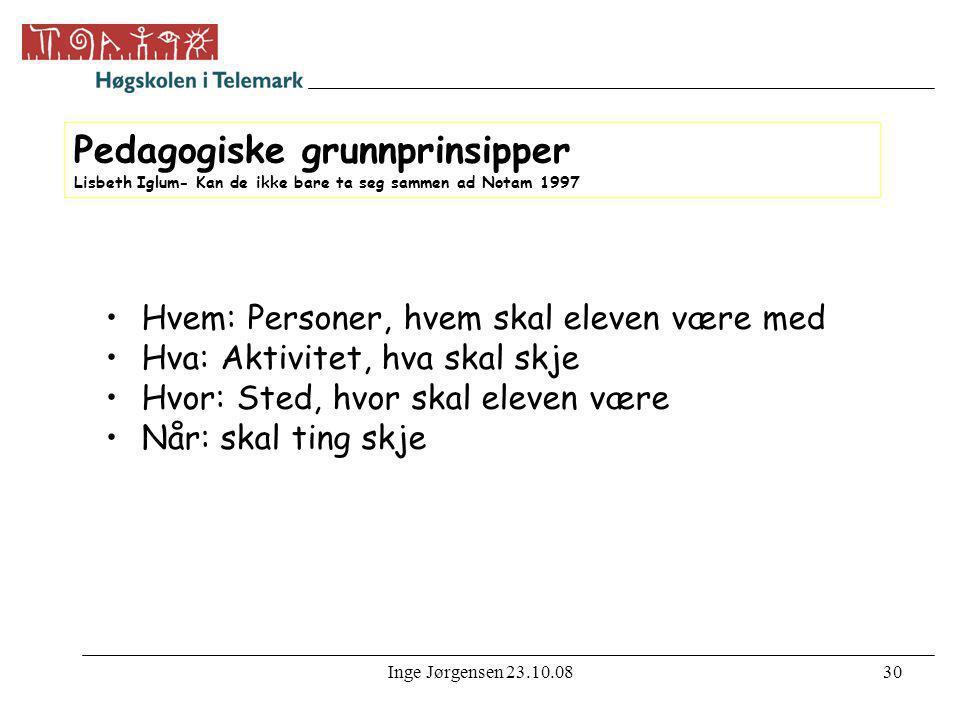 Inge Jørgensen 23.10.0830 Pedagogiske grunnprinsipper Lisbeth Iglum- Kan de ikke bare ta seg sammen ad Notam 1997 •Hvem: Personer, hvem skal eleven væ